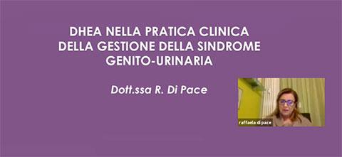 Dhea nella pratica clinica della gestione della sindrome genito-urinaria - Dott.ssa Raffaela Di Pace